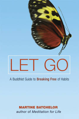 Let Go: A Buddhist Guide to Breaking Free of Habits (Paperback)