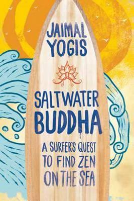 Saltwater Buddha: A Surfer's Quest to Find Zen (Paperback)