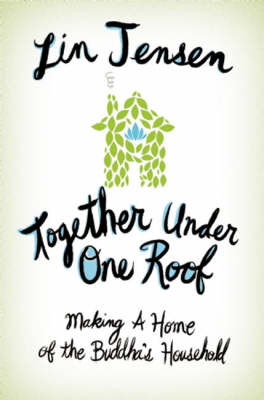 Together Under One Roof: Making a Home of the Buddha's Household (Paperback)