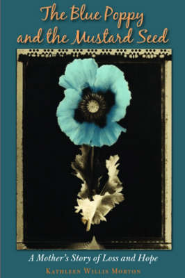 Blue Poppy and the Mustard Seed: A Mothers Story of Loss and Hope (Paperback)