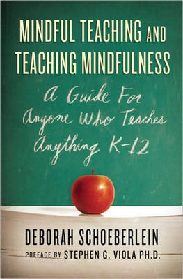 Mindful Teaching and Teaching Mindfulness: A Guide for Anyone Who Teaches Anything (Paperback)