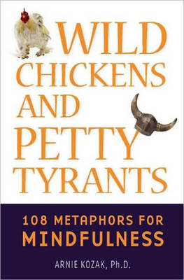 Wild Chickens and Petty Tyrants: 108 Metaphors for Mindfulness (Paperback)