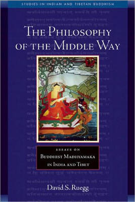 Philosophy of the Middle Way: Essays on Buddhist Madhyamaka in India and Tibet - Studies in Indian and Tibetan Buddhism (Paperback)
