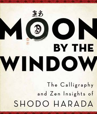 Moon by the Window: The Calligraphy and ZEN Insights of Shodo Harada (Paperback)