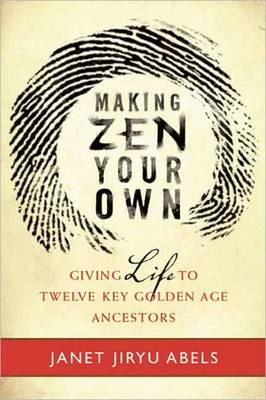 Making Zen Your Own: Giving Life to Twelve Key Golden Age Ancestors (Paperback)