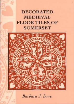 Decorated Medieval Floor Tiles of Somerset (Paperback)