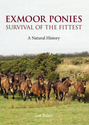 Exmoor Ponies Survival of the Fittest: A Natural History (Hardback)