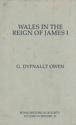 Wales in the Reign of James I - Royal Historical Society Studies in History v. 53 (Hardback)