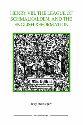 Henry VIII, the League of Schmalkalden, and the English Reformation - Royal Historical Society Studies in History v. 25 (Hardback)