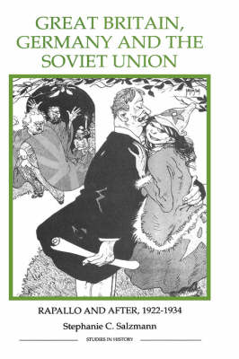 Great Britain, Germany and the Soviet Union: Rapallo and after, 1922-1934 - Royal Historical Society Studies in History v. 29 (Hardback)