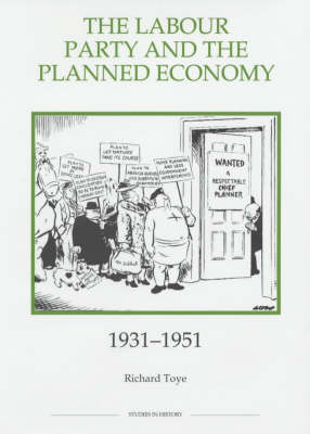 The Labour Party and the Planned Economy, 1931-1951 - Royal Historical Society Studies in History v. 32 (Hardback)
