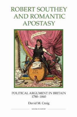 Robert Southey and Romantic Apostasy: Political Argument in Britain, 1780-1840 - Royal Historical Society Studies in History v. 59 (Hardback)