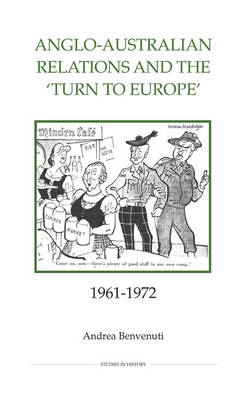 Anglo-Australian Relations and the `Turn to Europe', 1961-1972 - Royal Historical Society Studies in History v. 66 (Hardback)