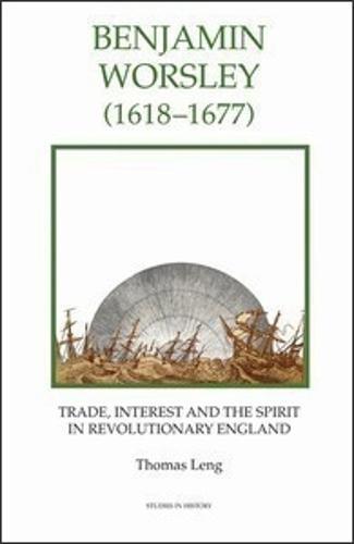 Benjamin Worsley (1618-1677): Trade, Interest, and the Spirit in Revolutionary England - Royal Historical Society Studies in History v. 63 (Hardback)