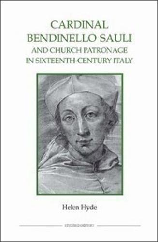 Cardinal Bendinello Sauli and Church Patronage in Sixteenth-Century Italy - Royal Historical Society Studies in History v. 68 (Hardback)