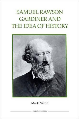 Samuel Rawson Gardiner and the Idea of History - Royal Historical Society Studies in History v. 76 (Hardback)