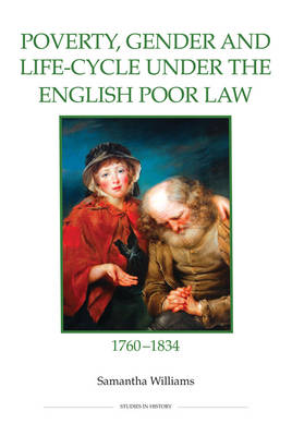Poverty, Gender and Life-Cycle under the English Poor Law, 1760-1834 - Royal Historical Society Studies in History v. 81 (Hardback)