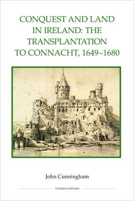 Conquest and Land in Ireland: The Transplantation to Connacht, 1649-1680 - Royal Historical Society Studies in History v. 82 (Hardback)