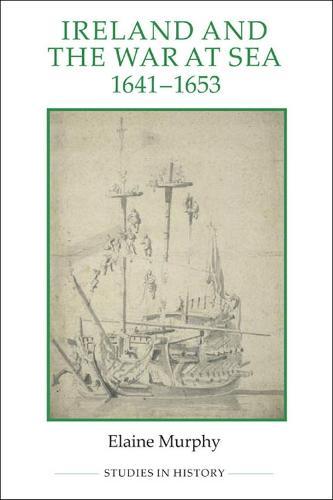Ireland and the War at Sea, 1641-1653 - Royal Historical Society Studies in History v. 85 (Hardback)