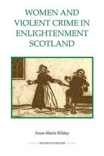 Women and Violent Crime in Enlightenment Scotland - Royal Historical Society Studies in History v. 58 (Paperback)