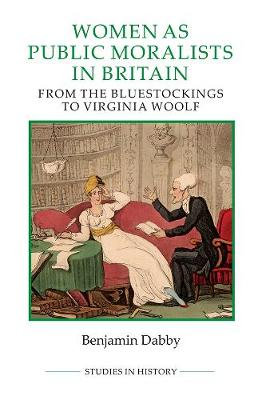 Women as Public Moralists in Britain: From the Bluestockings to Virginia Woolf - Royal Historical Society Studies in History v. 95 (Hardback)