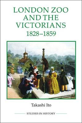 London Zoo and the Victorians, 1828-1859 - Royal Historical Society Studies in History v. 87 (Paperback)