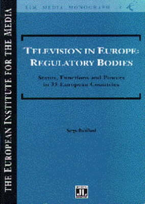 Television in Europe: Regulatory Bodies - Status, Functions and Powers in 35 European Countries - EIM Media Monographs No. 19 (Paperback)
