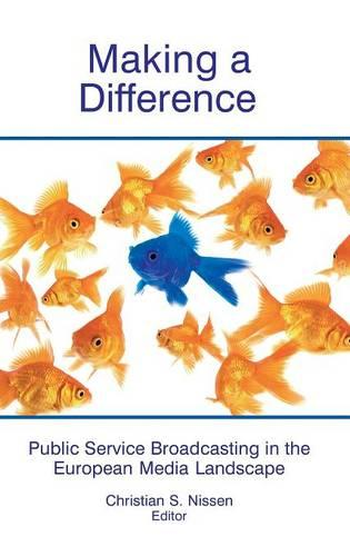 Making a Difference: Public Service Broadcasting in the European Media Landscape (Hardback)