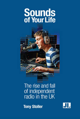 Sounds of Your Life: The Rise and Fall of Independent Radio in the UK (Hardback)