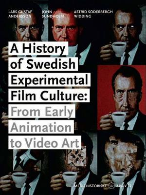 A History of Swedish Experimental Film Culture: From Early Animation to Video Art - Mediehistoriskt Arki (Paperback)