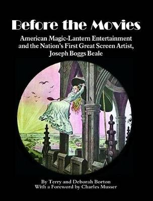 Before the Movies: American Magic Lantern Entertainment and the Nation's First Great Screen Artist, Joseph Boggs Beale (Hardback)