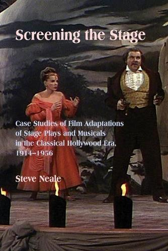 Screening the Stage: Case Studies of Film Adaptations of Stage Plays and Musicals in the Classical Hollywood Era, 1914-1956 (Paperback)