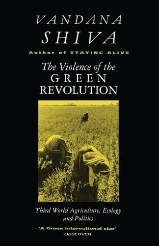 The Violence of the Green Revolution: Third World Agriculture, Ecology and Politics (Paperback)