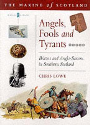 Angels, Fools and Tyrants: Britons and the Angles - Making of Scotland S. (Paperback)