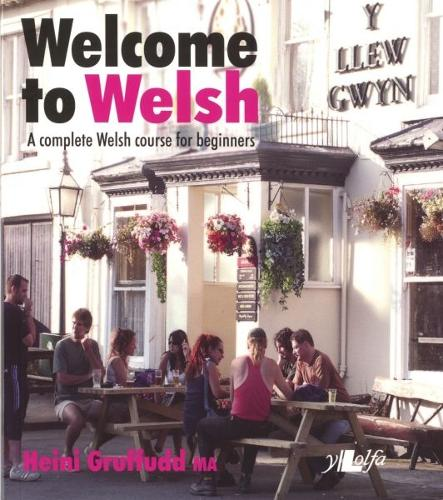 Welcome to Welsh - A Complete Welsh Course for Beginners (Paperback)