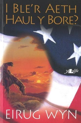 I Ble'r Aeth Haul y Bore (Paperback)