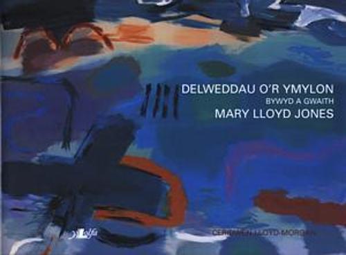 Cyfres Celf 2000: Delweddau o'r Ymylon - Bywyd a Gwaith Mary Lloyd Jones (Hardback)