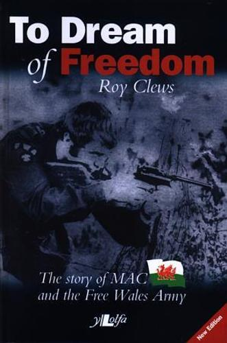 To Dream of Freedom - The Story of MAC and the Free Wales Army (Paperback)
