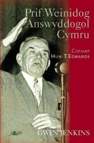 Prif Weinidog Answyddogol Cymru - Cofiant Huw T. Edwards (Paperback)