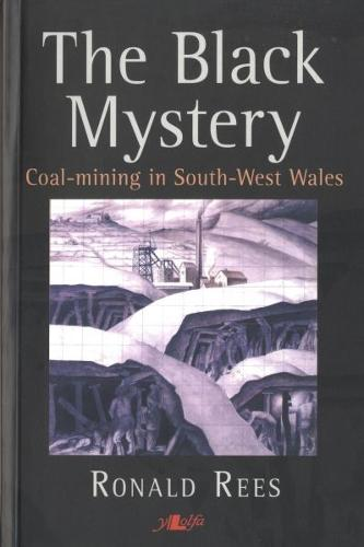 Black Mystery, The - Coal-Mining in South-West Wales (Paperback)