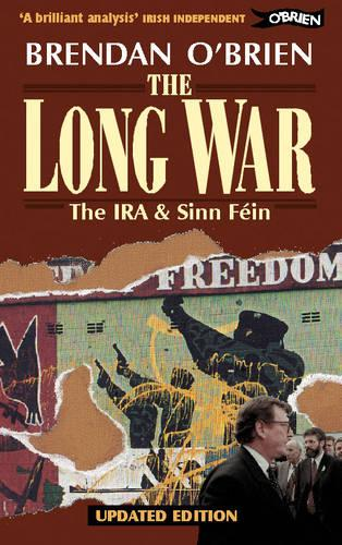 The Long War: The IRA and Sinn Fein from Armed Struggle to Peace Talks (Paperback)