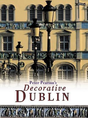 Peter Pearson's Decorative Dublin (Hardback)