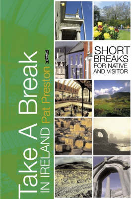 Take a Break in Ireland: Short Breaks for Native and Visitor (Paperback)