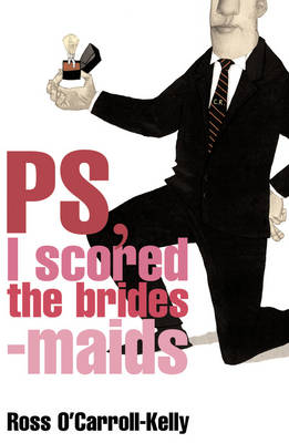 Ross O'Carroll-Kelly, PS, I Scored the Bridesmaids - Ross O'Carroll Kelly 4 (Paperback)