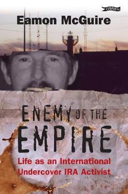 Enemy of the Empire: Life as an International Undercover IRA Activist (Paperback)