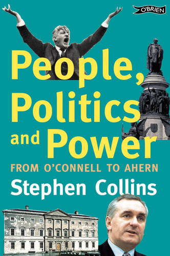 People, Politics and Power: From O'Connell to Ahern (Paperback)