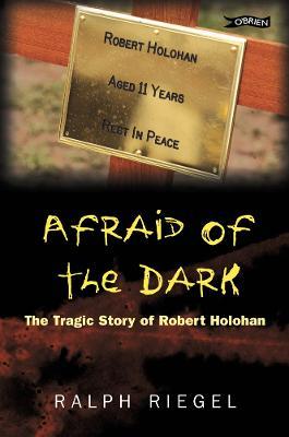 Afraid of the Dark: The Tragic Story of Robert Holohan (Paperback)