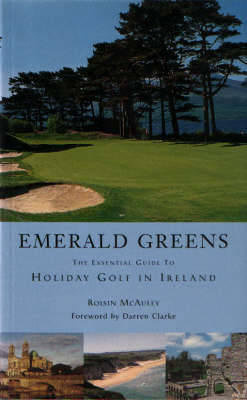 Emerald Greens: The Guide to Holiday Golf in Ireland (Paperback)