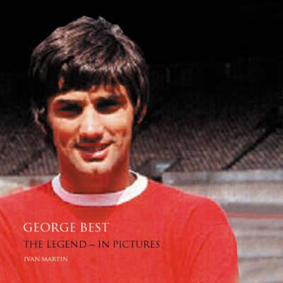 George Best: The Legend in Pictures (Paperback)