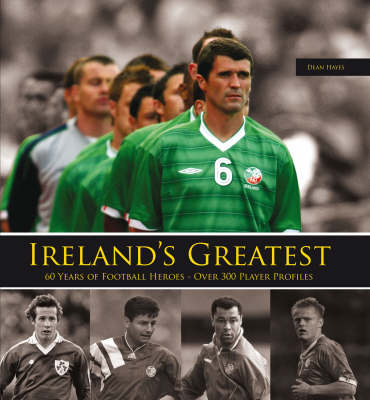Ireland's Greatest: 300 Top Football Heroes (Hardback)